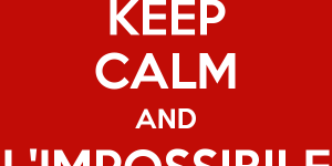 keep-calm-and-l-impossibile-non-esiste
